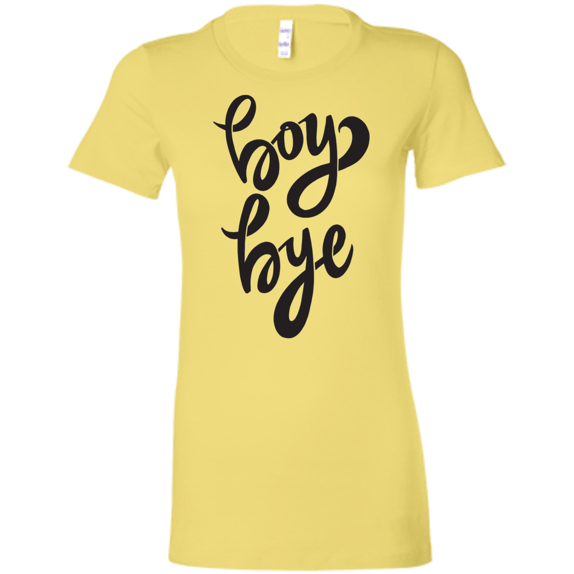 Boy Bye Slim Fit Women's T-Shirt