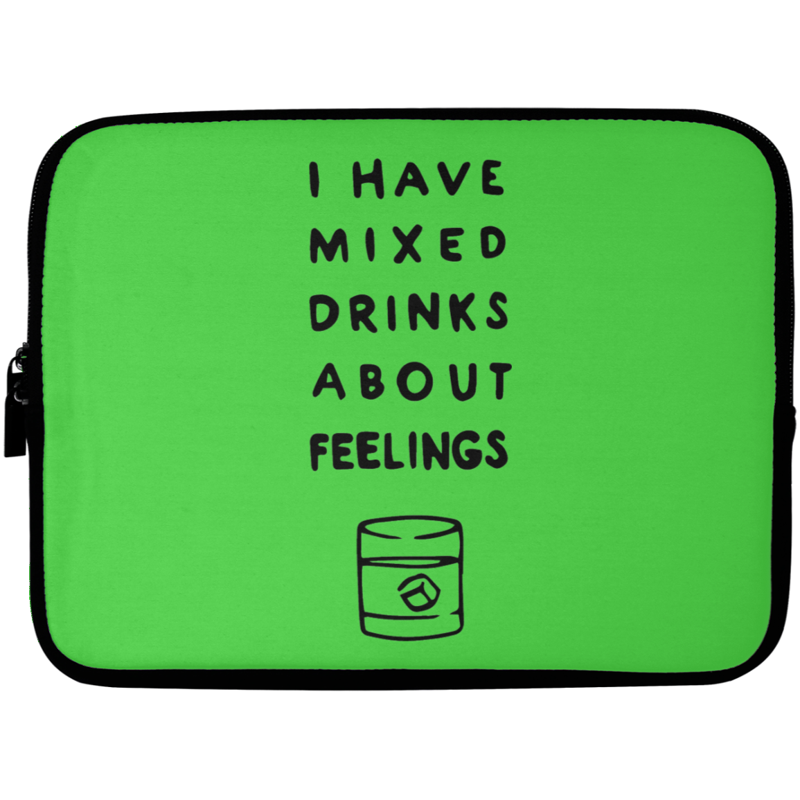 I have Mixed Drinks About Feelings Laptop Sleeve - 10 inch