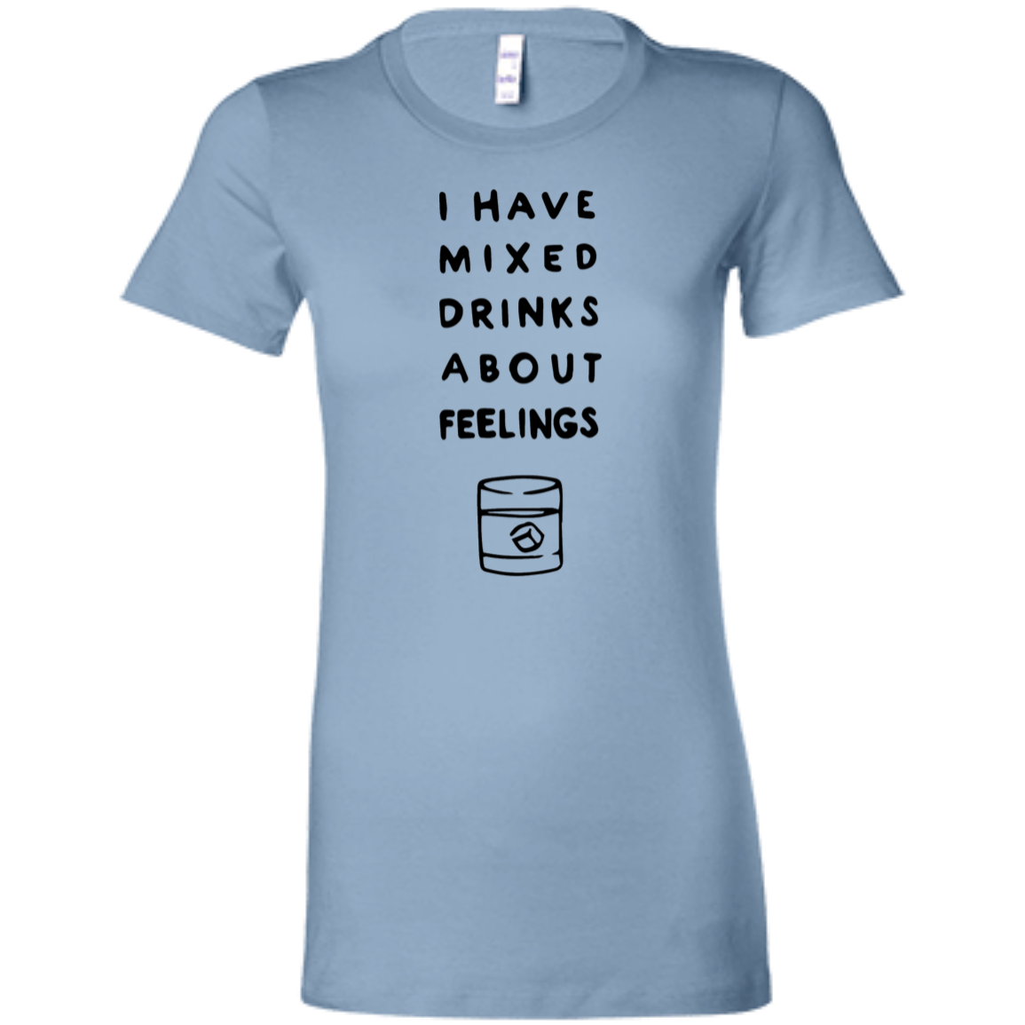 I have Mixed Drinks About Feelings Slim Fit Women's T-Shirt