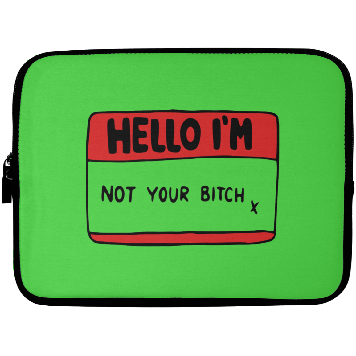 Hello, I'm Not Your B*tch Laptop Sleeve - 10 inch