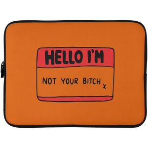 Hello, I'm Not Your B*tch Laptop Sleeve - 15 Inch