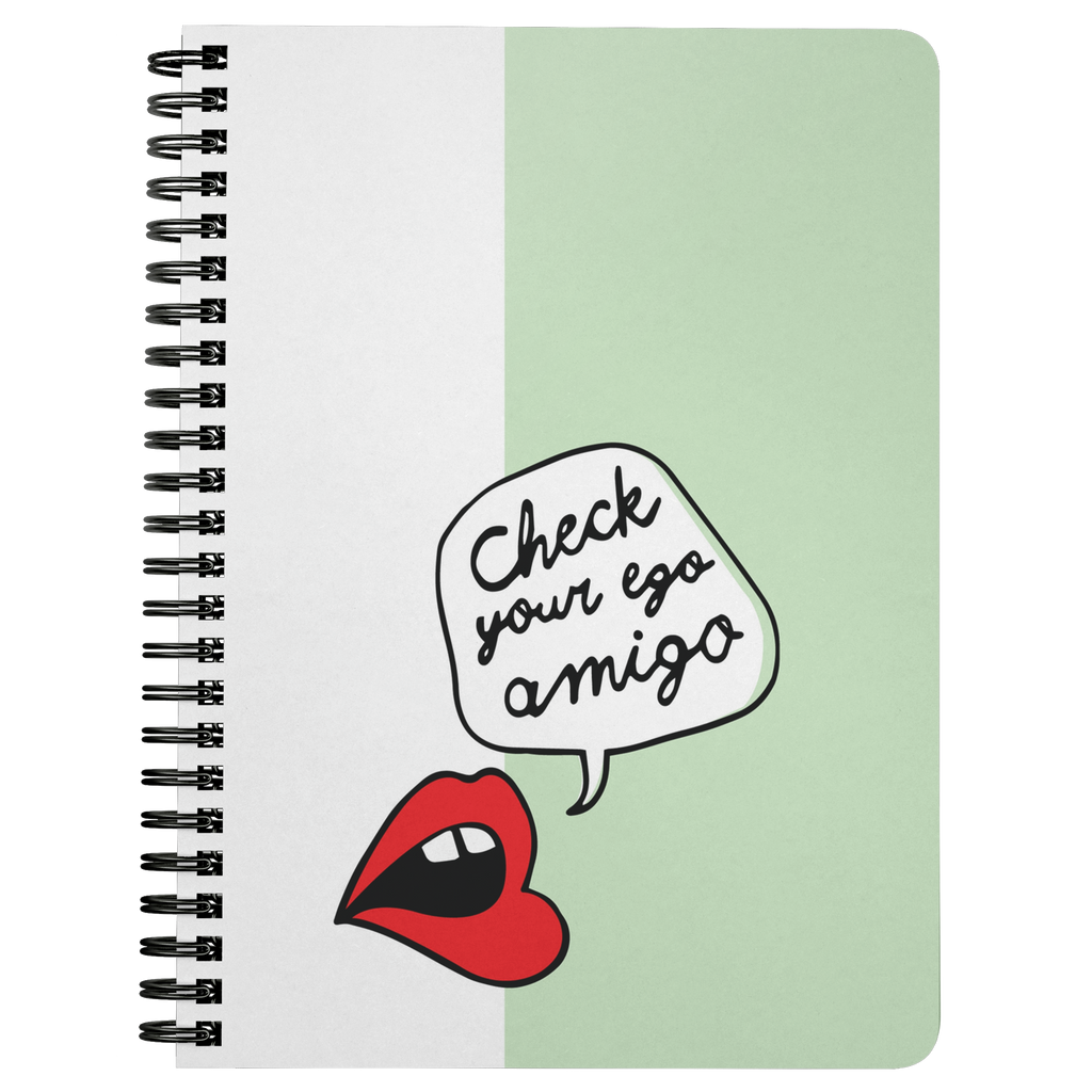 Check Your Ego Amigo Spiralbound Notebook