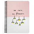 No Rain, No Flowers Spiralbound Notebook