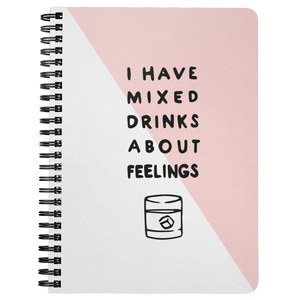 I Have Mixed Drinks About Feelings Spiralbound Notebook