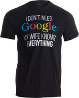Ann Arbor T-shirt Co. I Don't Need Google, my Wife Knows Everything! | Funny Husband Dad Groom T-shirt-Adult,2XL