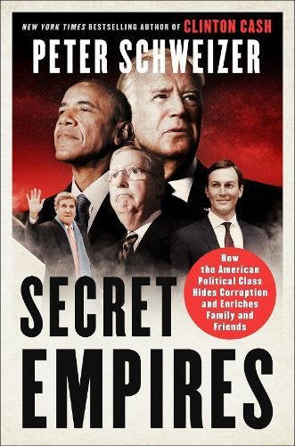 Secret Empires: How the American Political Class Hides Corruption and Enriches Family and Friends