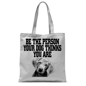Be The Person Your Dog Thinks You Are Classic Sublimation Tote Bag