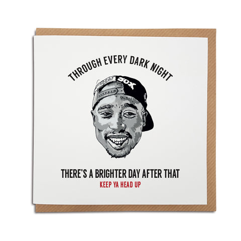 A handmade Tupac Shakur themed Birthday Card using the lyrics from popular song 'me against the world. A unique card, perfect for any 2pac music fan.   Greetings card is printed on high quality card stock.   Card reads: Through every dark night there's a brighter day after that - Keep ya head up (Featuring a hand drawn illustration of 2pac - Tupac Shakur)