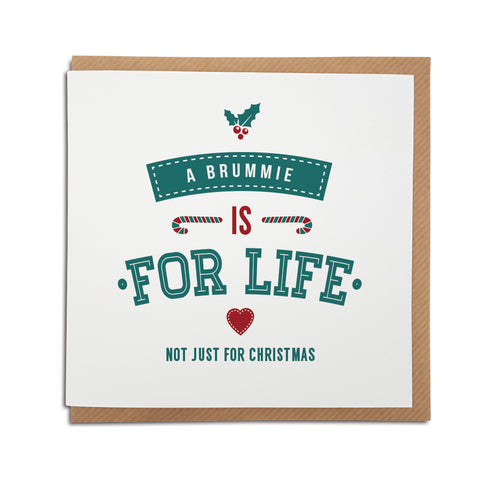 A handmade regional Christmas Card for for Birmingham. A unique card, perfect for the special Brummie in your life. Card reads: A Brummie is for life not just for Christmas