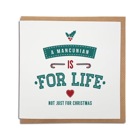 A handmade regional Christmas Card for for Manchester. A unique card, perfect for the special Mancunian in your life.  Greetings card is printed on high quality card stock.  Card reads: A Mancunian is for life not just for Christmas