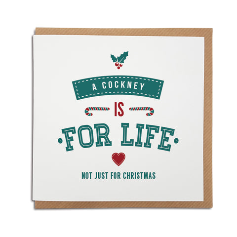 A handmade regional Christmas Card for for London. A unique card, perfect for the special Cockney in your life. Card reads: A Cockney is for life not just for Christmas