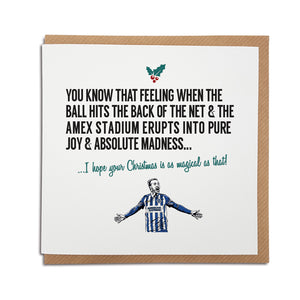 A handmade Brighton & Hove Albion Football Club Christmas Card. A unique card, perfect for any seagulls supporters.  Greetings card is printed on high quality card stock.   Card reads: You know that feeling when the ball hits the back of the net & the Amex stadium erupts into pure joy & absolute madness... I hope your Christmas is as magical as that! (featuring an illustration of club legend Glen Murray).