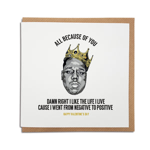 A handmade Biggie Smalls themed Valentine's Card using the lyrics from popular song 'Juicy'. A unique card, perfect for any Notorious B.I.G  music fan.   Greetings card is printed on high quality card stock.   Card reads: All because of you - Damn right I like the life I live cause I went from negative to positive. Happy Valentine's day (Featuring a hand drawn illustration of Biggies Smalls wearing a crown)