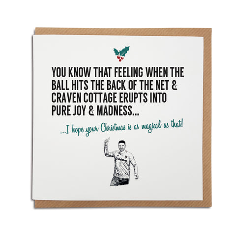 A handmade Fulham Football Club Christmas Card. A unique card, perfect for any cottagers supporters.  Greetings card is printed on high quality card stock.   Card reads: You know that feeling when the ball hits the back of the net & the Craven Cottage erupts into pure joy & madness... I hope your Christmas is as magical as that! FEATURING MITROVIC ILLUSTRATION
