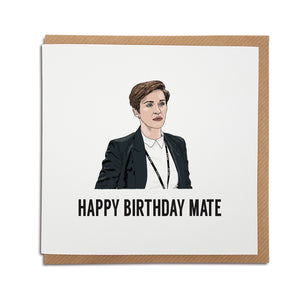 A handmade Birthday card inspired by popular TV show Line of Duty. A unique card featuring hand drawn illustration of Kate Fleming  Card reads: Happy Birthday Mate