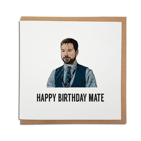 A handmade Birthday card inspired by popular TV show Line of Duty. A unique card featuring hand drawn illustration of Steve Arnott.  Card reads: Happy Birthday Mate