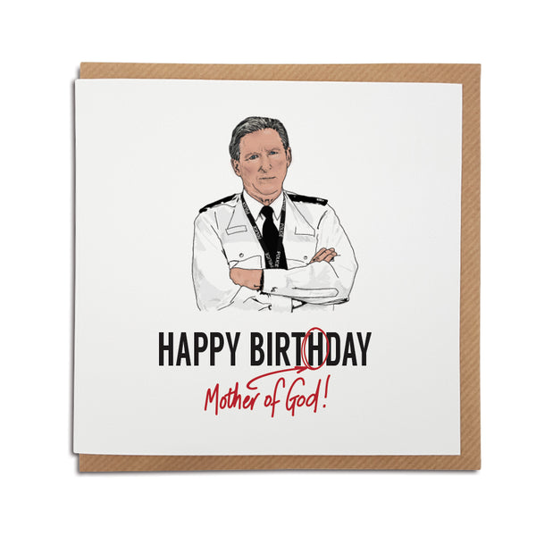 A handmade Birthday card inspired by popular TV show Line of Duty. A unique card featuring hand drawn illustration of Ted Hastings.