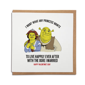 Valentine's Day Card, perfect for fans of the film Shrek. Featuring an illustration of Shrek and Fiona. Card reads: I want what any princess wants, to live happily ever after with the ogre I married. Happy Valentine's Day
