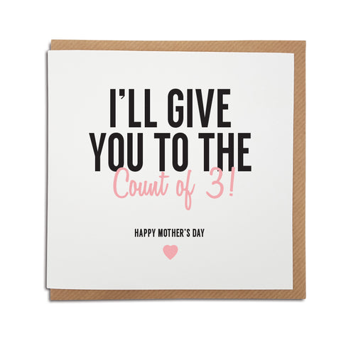 A handmade funny Mother's Day card designed to bring back memories and make the special lady in your life smile.   Card reads:  I'll give you to the count of 3! Happy Mother's Day
