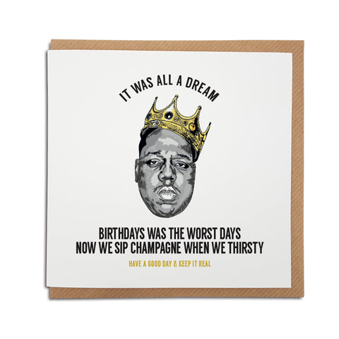 A handmade Biggie Smalls themed Birthday Card using the lyrics from popular song 'Juicy'. A unique card, perfect for any Notorious B.I.G  music fan.   Greetings card is printed on high quality card stock.   Card reads: It was all a dream - Birthdays was the worst days, now we sip champagne when we thirsty. Have a good day & keep it real (Featuring a hand drawn illustration of Biggies Smalls wearing a crown)