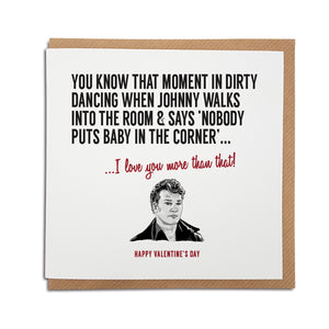 Dirty dancing famous scene where Johnny says nobody puts baby in the corner. Funny and romantic valentines card based on popupar film moments