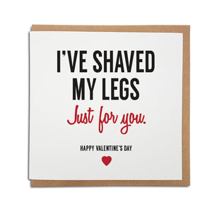 funny & sexy rude valentines card which say i've shaved my legs just for you