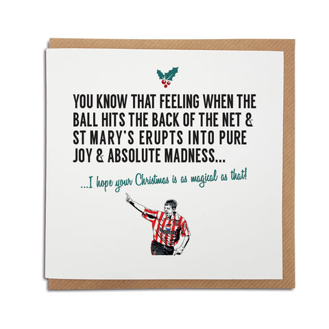 A handmade Southampton Football Club Christmas Card. A unique card, perfect for any saints supporters.  Greetings card is printed on high quality card stock.   Card reads: You know that feeling when the ball hits the back of the net & St Mary's erupts into pure joy & madness... I hope your Christmas is as magical as that! (featuring an illustration of club legend Matt Le Tissier).