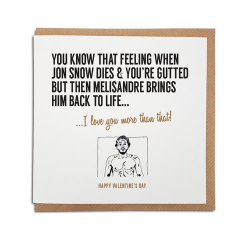 that feeling when john snow was resurrected by melisandre in game of thrones funny valentines card