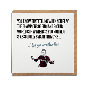 A handmade Aston Villa Football Club Card featuring Jack Grealish. A unique card, perfect for any Villain or Villa supporters on all occasions. Card reads: You know that feeling when you play the champions of England & club world cup winners & you run riot & absolutely smash them 7-2... I love you more that that!