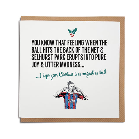 A handmade Crystal Palace Football Club Christmas Card. A unique card, perfect for any eagles supporters. Card reads: You know that feeling when the ball hits the back of the net & Selhurst Park erupts into pure joy & absolute madness... I hope your Christmas is as magical as that!