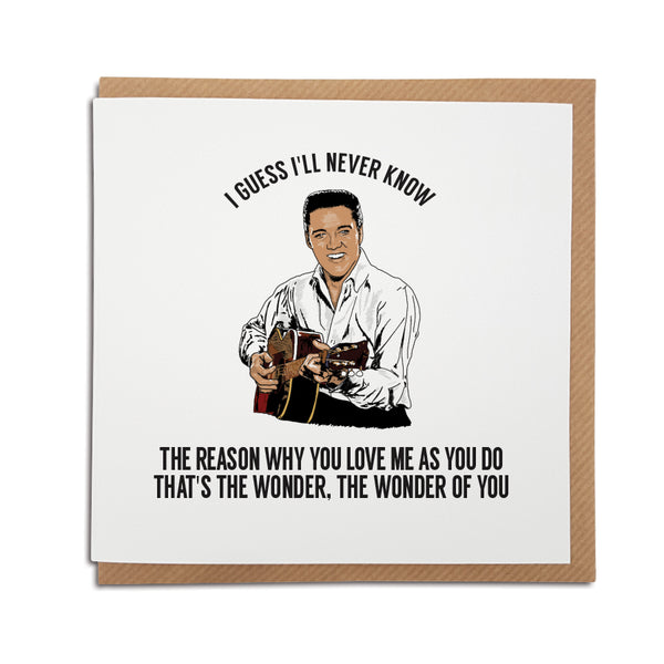 A handmade Greetings Card. A unique card, perfect for any Elvis music fan. Featuring hand drawn illustration of the King himself.  Card reads: I guess I'll never know the reason why you love me as you do. That's the wonder, the wonder of you.
