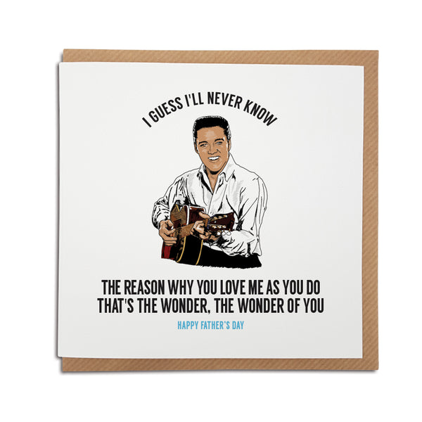 A handmade Father's Day Card. A unique card, perfect for any Elvis music fan. Featuring hand drawn illustration of the King himself.  Card reads: I guess I'll never know the reason why you love me as you do. That's the wonder, the wonder of you.