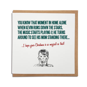 A handmade Home Alone movie themed Christmas Card. A unique card, perfect for fans of this iconic film. Card reads: You know that moment in Home Alone when Kevin runs down the stairs, the music starts playing & he turns around to see his Mom standing there... I hope your Christmas is as magical as that! (illustration of Kevin McCallister)