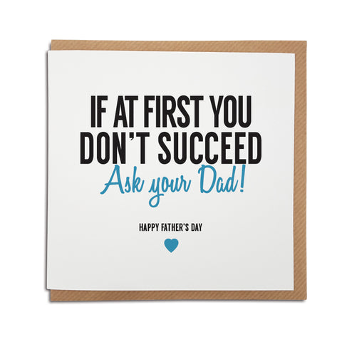 A funny handmade Father's Day card, perfect to put a smile on his face.   Card reads: If at first you don't succeed Ask your Dad! Happy Father's Day