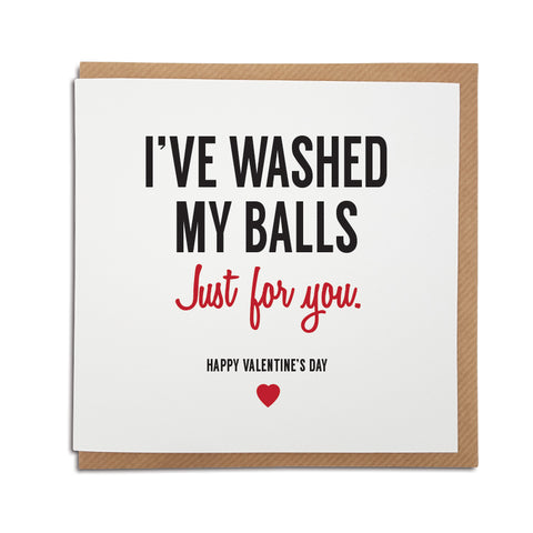 A handmade funny Valentine's Day Card, perfect for those with a naughty sense of humour. Card reads I've washed my balls. Just for you. Happy Valentine's Day