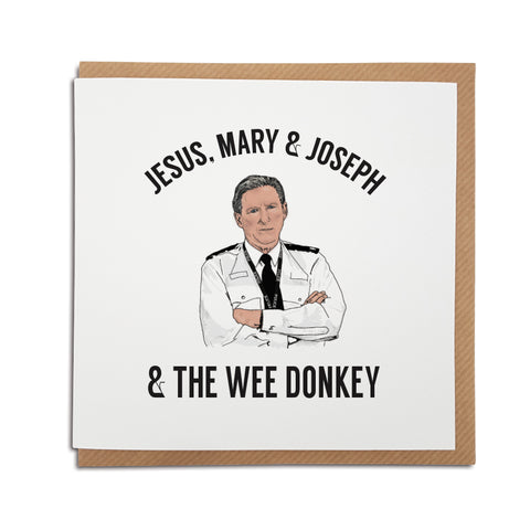 A handmade Greetings card inspired by popular TV show Line of Duty. A unique card featuring hand drawn illustration of Ted Hastings featuring his famous quote 'Jesus, Mary & Joseph & the wee donkey'.