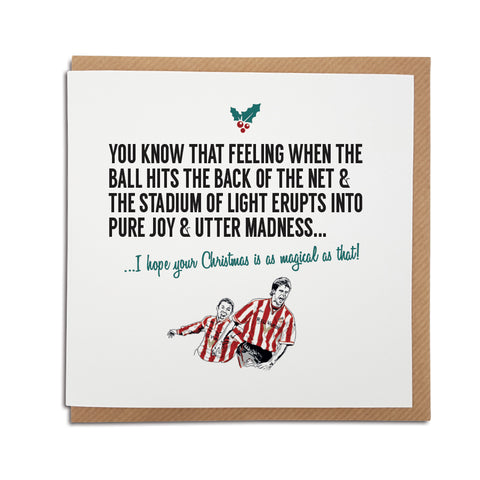 A handmade Sunderland Association Football Club Christmas Card. A unique card, perfect for any black cats supporters.  Greetings card is printed on high quality card stock.   Card reads: You know that feeling when the ball hits the back of the net & the Stadium of Light erupts into pure joy & utter madness... I hope your Christmas is as magical as that! (Featuring an illustration of club legends Kevin Philips & Niall Quinn)