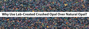 Why Use Lab-Created Crushed Opal Over Natural Opal for Inlaying?