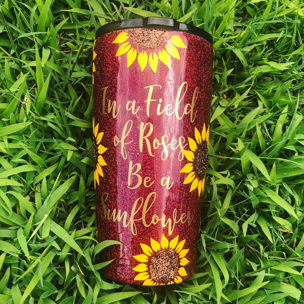 In a Field of Roses Be a Sunflower Glitter Tumbler