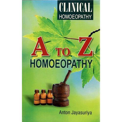 A to Z Homoeopathy (Clinical Homoeopathy) - Anton Jayasuriya