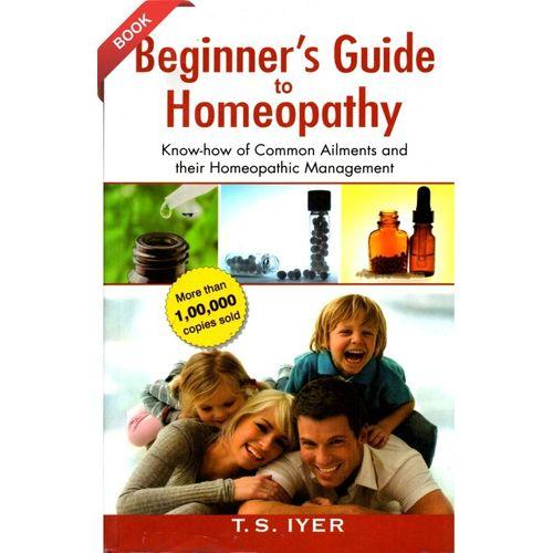 Beginner's Guide Homeopathy Know-how of Common Ailments and their Homeopathic Management -T S IYER