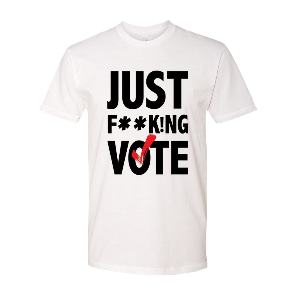 Just F**k!ng Vote T-Shirt [White] (Unisex)