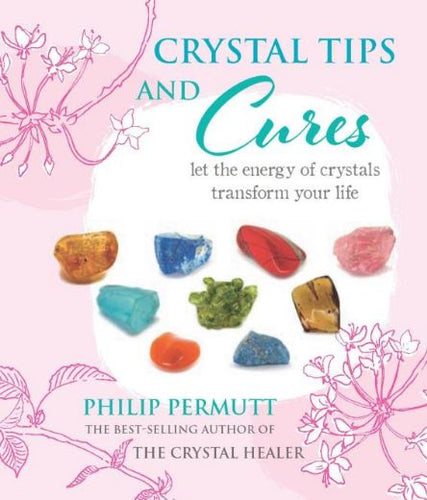 Crystal Tips and Cures: Let the energy of crystals transform your life - Hardcover