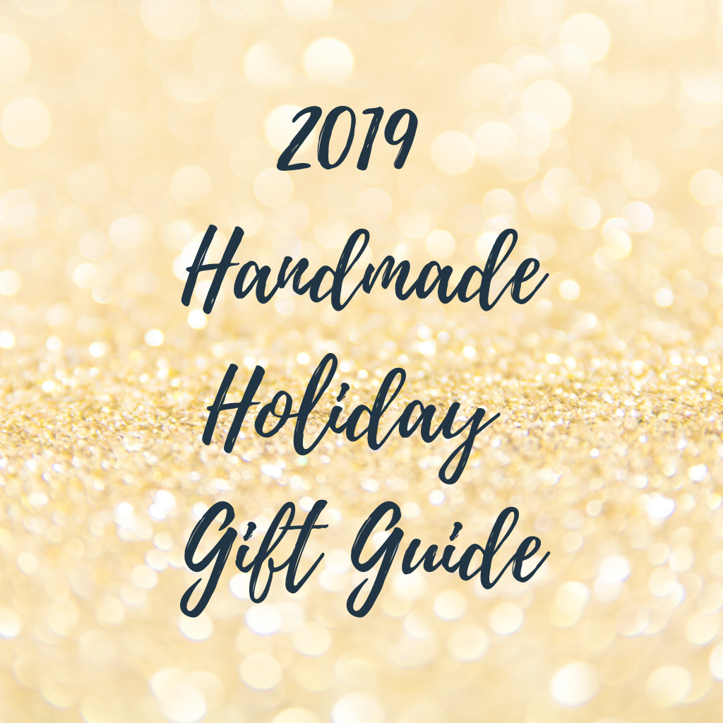 2019 Handmade Holiday Gift Guide