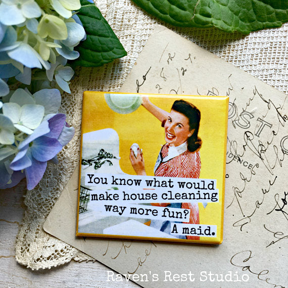 """You Know What Would Make House Cleaning Way More Fun? A Maid"" Vintage Photo Magnet"