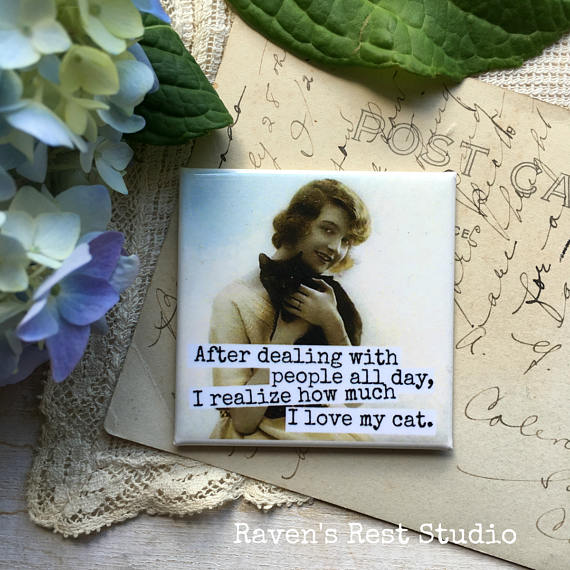 """After Dealing With People All Day, I Realize How Much I Love My Cat."" Vintage Photo Magnet"