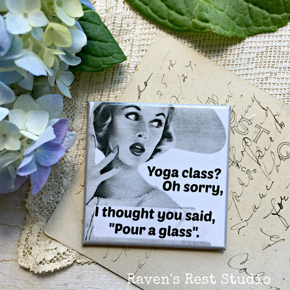 """Yoga Class? Oh Sorry, I Thought You Said Pour A Glass."" Vintage Photo Magnet"