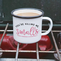 You're Killing Me, Smalls - Funny Mothes' Enamel Camp Mug