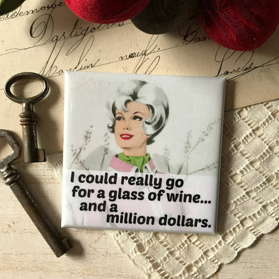 """ I Could Really Go For A Glass Of Wine... And A Million Dollars"" Vintage Photo Magnet"
