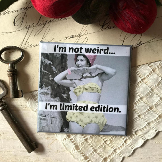 """I'm Not Weird... I'm Limited Edition"" Vintage Photo Magnet"